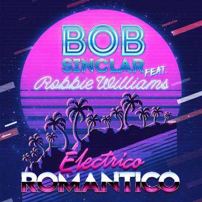 Bob Sinclar feat. Robbie Williams — Electrico Romantico